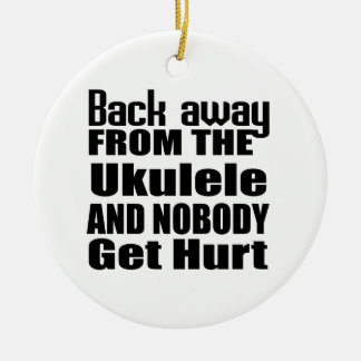 Back away from the Ukulele and nobody get hurt Ceramic Ornament