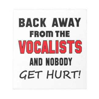 Back away from the Vocalists and nobody get hurt! Notepads