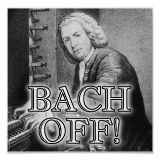 Back Bach Off Funny Poster Sign Classical Music