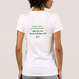 Back-Green: Maybe I don't need speed-work ... Tshirt