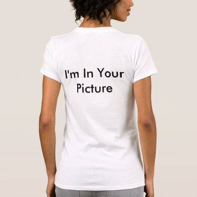 Back: 'I'm in your picture' Tshirt for busy places
