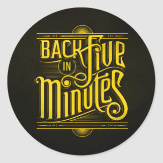 BACK IN FIVE MINUTES WORK BUSINESS BREAK LUNCH INT CLASSIC ROUND STICKER