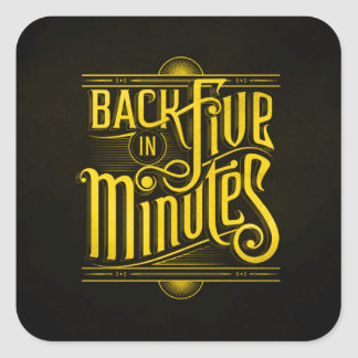 BACK IN FIVE MINUTES WORK BUSINESS BREAK LUNCH INT SQUARE STICKER