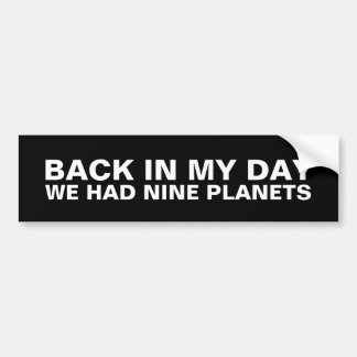 Back in my day we had nine planets bumper sticker car bumper sticker