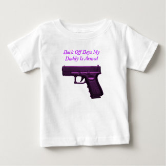 Back off Boys my daddy is Armed. Baby T-Shirt