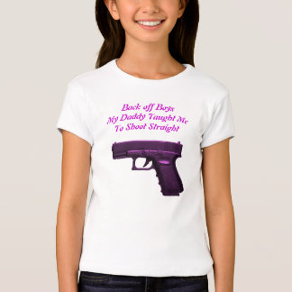 Back off Boys  My Daddy Taught Me  To Shoot T-Shirt
