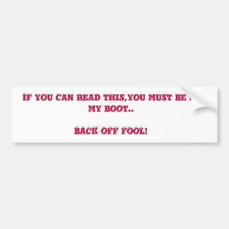 Back off Fool Bumper Stickers