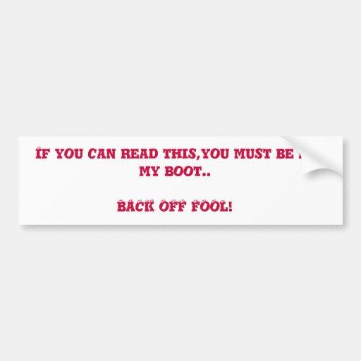 Back off Fool! Bumper Stickers