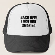 BACK OFF I JUST QUIT SMOKING.png Trucker Hat