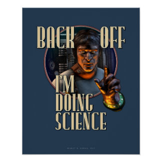 "Back Off: I'm Doing SCIENCE (16x20"") Poster"