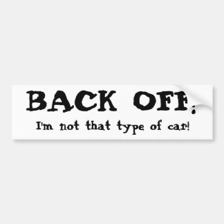 BACK OFF! I'm not that type of car! Bumper Sticker