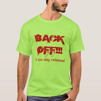Back off! I'm on day release! T-Shirt