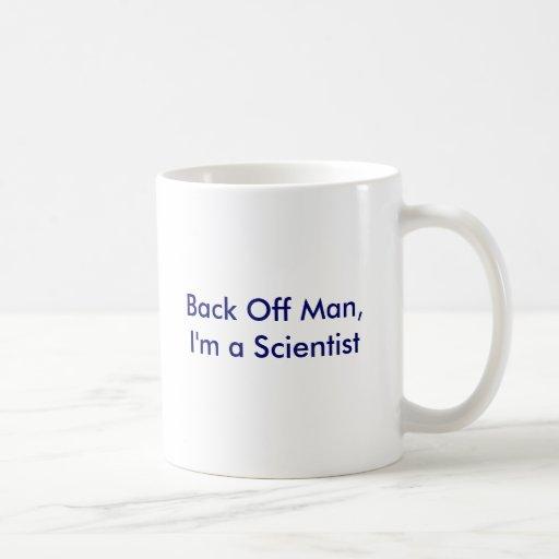 Back Off Man, I'm a Scientist Classic White Coffee Mug