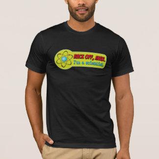 Back off, man. I'm a scientist. T-Shirt