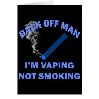 BACK OFF MAN I'M VAPING, NOT SMOKING CARD