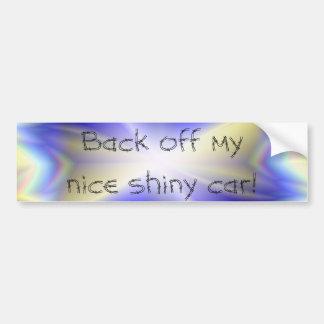 Back off my nice shiny car! bumper sticker
