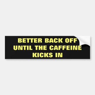 bACK oFF / nO cAFFEINE yET Car Bumper Sticker