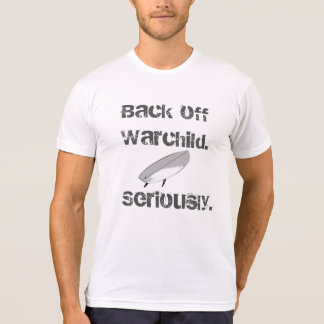"""Back off warchild. Seriously"" T-Shirt"