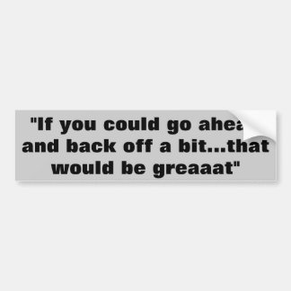 "Back Off Yeah, Grreaaat"" Car Bumper Sticker"