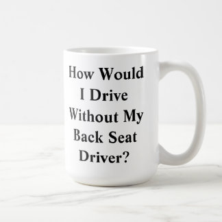 Back Seat Driver Mug
