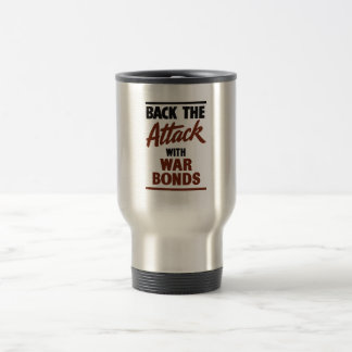 Back The Attack With War Bonds -- WW2 Travel Mug