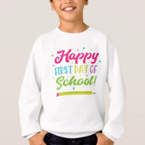 Back To School Happy First Day Sweatshirt