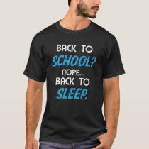 Back to School Nope Back to Sleep Funny T-Shirt