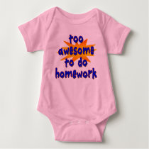 Back to School Tshirt: Too Awesome to do Homework Baby Bodysuit