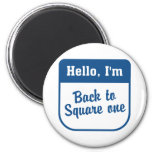 Back to square one magnet