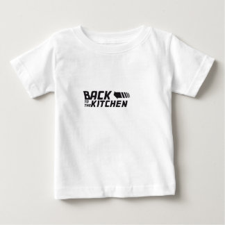 Back to the kitchen baby T-Shirt