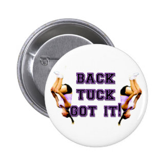 Back Tuck got it Pinback Buttons