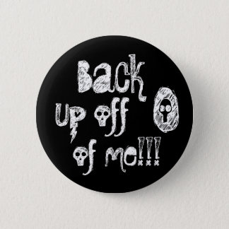 Back up off of me! button