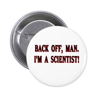 Backoff, hombre. ¡Soy científico! Pin Redondo 5 Cm