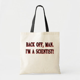 Backoff, man. I'm a scientist! Tote Bags