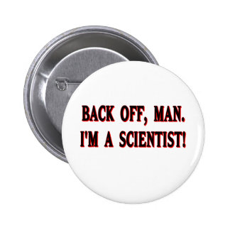Backoff, man. I'm a scientist! Pinback Buttons