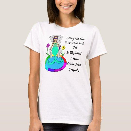 """Backyard Mermaid """"I May Not Live At The Beach..."""" T-Shirt"""