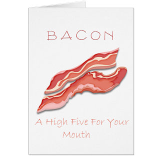 Bacon A High Five For Your Mouth Card