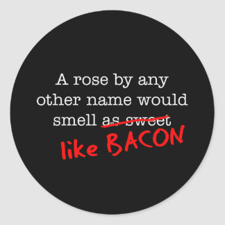 Bacon A Rose by any other Name Classic Round Sticker