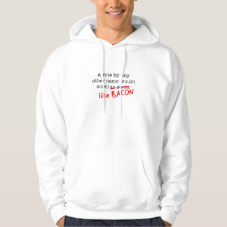 Bacon A Rose by any other Name Hoodie