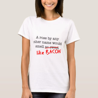 Bacon A Rose by any other Name T-Shirt