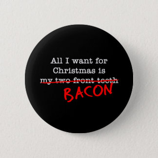 Bacon All I Want for Christmas Button