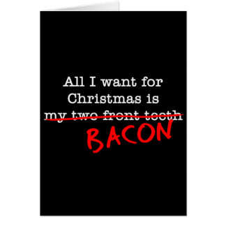 Bacon All I Want for Christmas Card