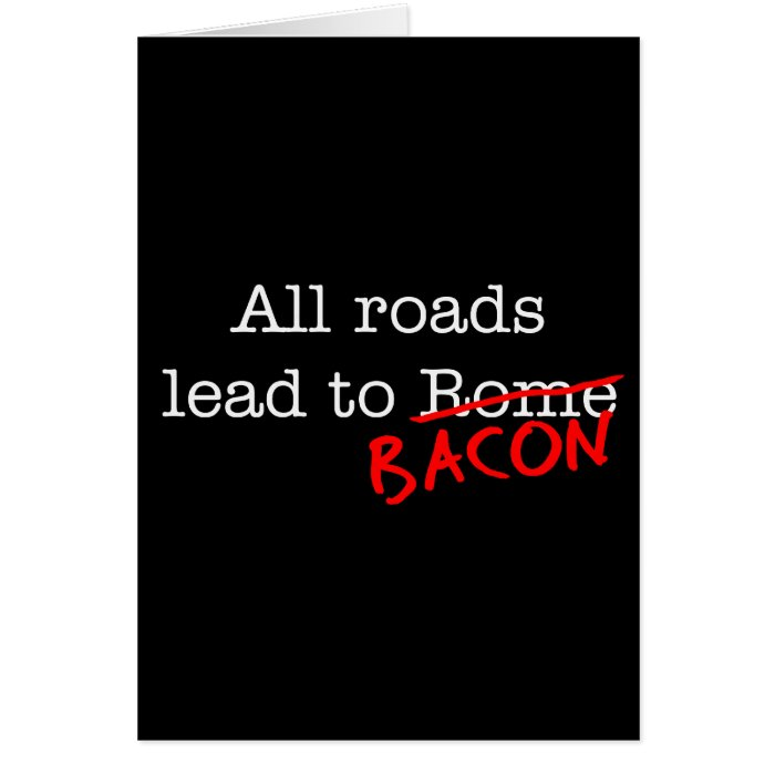 Bacon All Roads Card