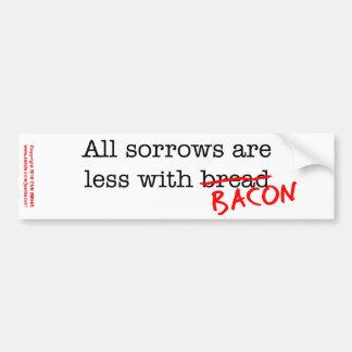 Bacon All Sorrows are Less Bumper Sticker