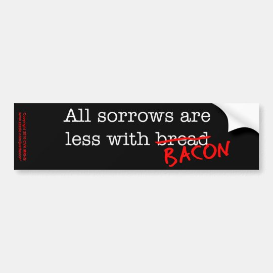 Bacon All Sorrows are Less Bumper Sticker
