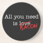 Bacon All You Need Drink Coasters