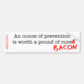 Bacon An Ounce of Prevention Bumper Sticker