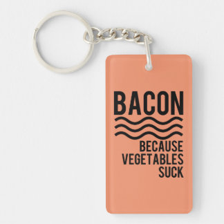 Bacon!! Because Vegetables Suck Keychain