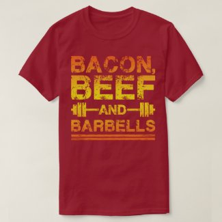 Bacon, Beef, Barbells - Gym Workout Motivational T-Shirt