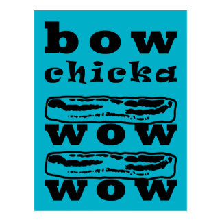 Bacon - Bow Chicka Wow Wow Postcard